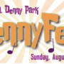 DennyFest is happening! Sunday Aug 20 noon-5pm